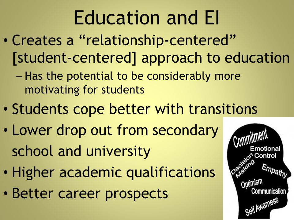 Education and EI Creates a relationship-centered [student-centered] approach to education.